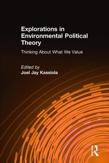 Explorations in Environmental Political Theory: Thinking About What We Value Thinking About What We Value book cover
