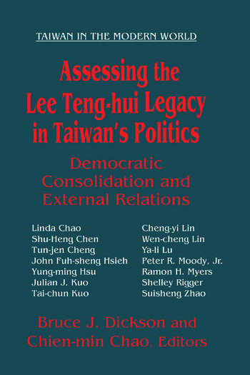 Assessing the Lee Teng-hui Legacy in Taiwan's Politics: Democratic Consolidation and External Relations Democratic Consolidation and External Relations book cover