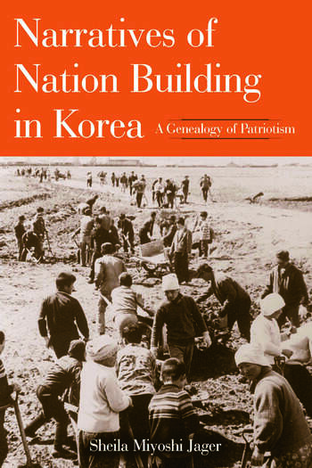 Narratives of Nation-Building in Korea A Genealogy of Patriotism book cover