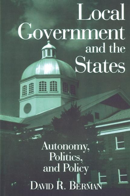 Local Government and the States: Autonomy, Politics and Policy Autonomy, Politics and Policy book cover