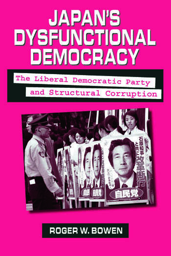 Japan's Dysfunctional Democracy: The Liberal Democratic Party and Structural Corruption The Liberal Democratic Party and Structural Corruption book cover