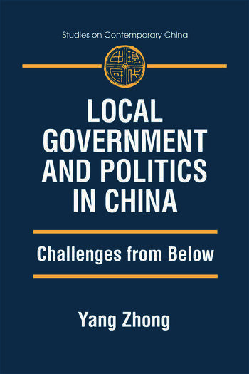 Local Government and Politics in China: Challenges from below Challenges from below book cover