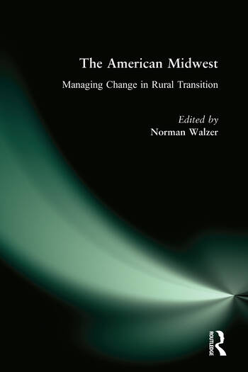 The American Midwest: Managing Change in Rural Transition Managing Change in Rural Transition book cover