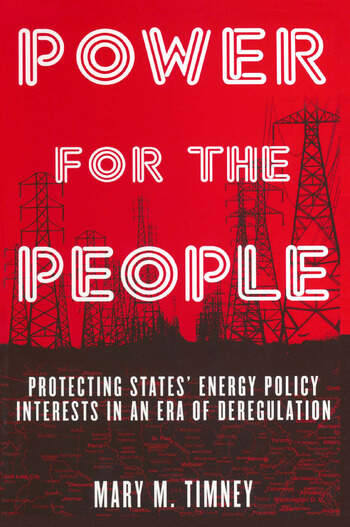 Power for the People: Protecting States' Energy Policy Interests in an Era of Deregulation Protecting States' Energy Policy Interests in an Era of Deregulation book cover
