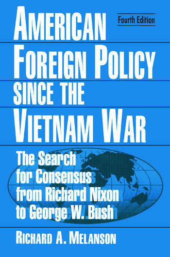 American Foreign Policy Since the Vietnam War The Search for Consensus from Nixon to Clinton book cover