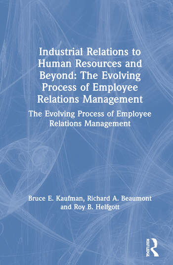Industrial Relations to Human Resources and Beyond: The Evolving Process of Employee Relations Management The Evolving Process of Employee Relations Management book cover