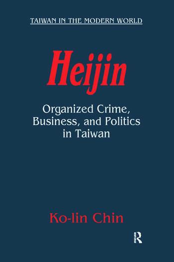 Heijin: Organized Crime, Business, and Politics in Taiwan Organized Crime, Business, and Politics in Taiwan book cover
