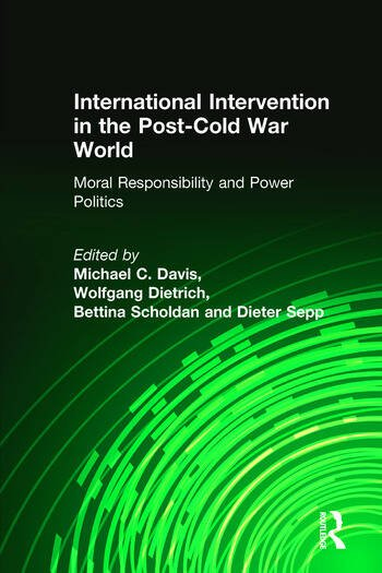 International Intervention in the Post-Cold War World: Moral Responsibility and Power Politics Moral Responsibility and Power Politics book cover