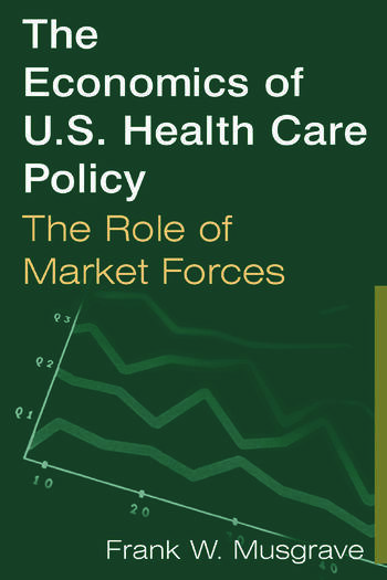 The Economics of U.S. Health Care Policy: The Role of Market Forces The Role of Market Forces book cover