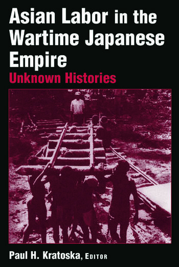 Asian Labor in the Wartime Japanese Empire: Unknown Histories Unknown Histories book cover