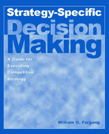 Strategy-specific Decision Making: A Guide for Executing Competitive Strategy A Guide for Executing Competitive Strategy book cover