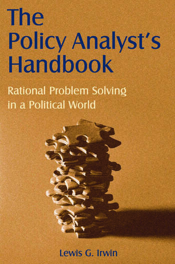 The Policy Analyst's Handbook: Rational Problem Solving in a Political World Rational Problem Solving in a Political World book cover