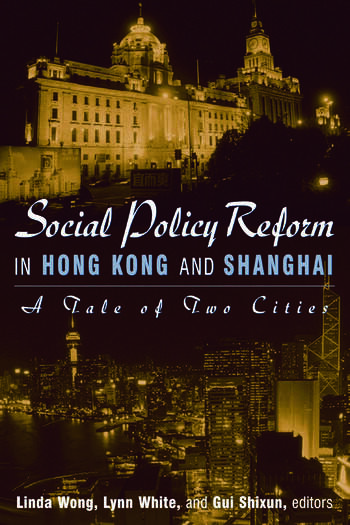 Social Policy Reform in Hong Kong and Shanghai: A Tale of Two Cities A Tale of Two Cities book cover