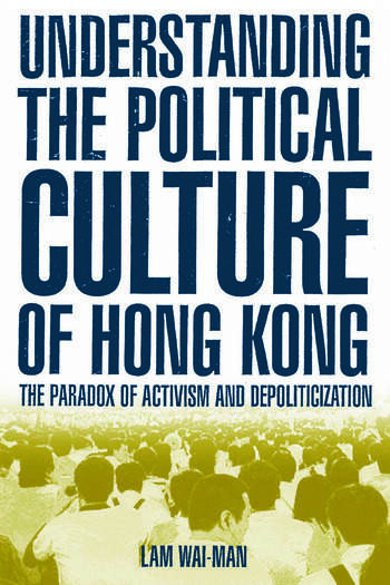 Understanding the Political Culture of Hong Kong: The Paradox of Activism and Depoliticization The Paradox of Activism and Depoliticization book cover