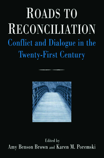 Roads to Reconciliation: Conflict and Dialogue in the Twenty-first Century Conflict and Dialogue in the Twenty-first Century book cover