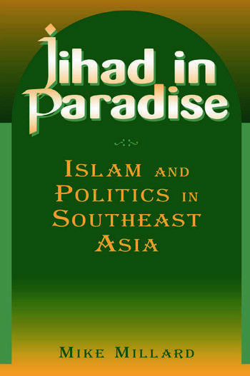 Jihad in Paradise: Islam and Politics in Southeast Asia Islam and Politics in Southeast Asia book cover