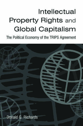Intellectual Property Rights and Global Capitalism: The Political Economy of the TRIPS Agreement The Political Economy of the TRIPS Agreement book cover