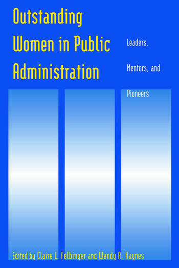Outstanding Women in Public Administration: Leaders, Mentors, and Pioneers Leaders, Mentors, and Pioneers book cover