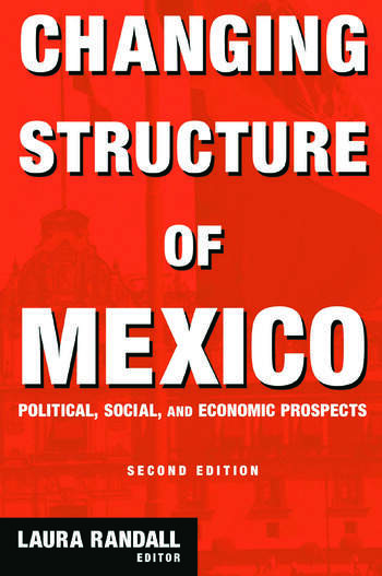 Changing Structure of Mexico Political, Social and Economic Prospects book cover