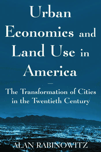 Urban Economics and Land Use in America: The Transformation of Cities in the Twentieth Century The Transformation of Cities in the Twentieth Century book cover