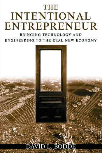 The Intentional Entrepreneur: Bringing Technology and Engineering to the Real New Economy Bringing Technology and Engineering to the Real New Economy book cover