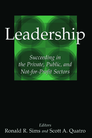 Leadership: Succeeding in the Private, Public, and Not-for-profit Sectors Succeeding in the Private, Public, and Not-for-profit Sectors book cover