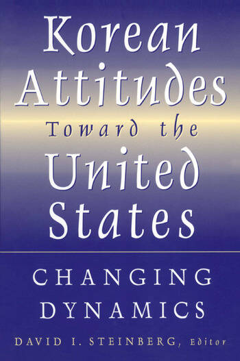 Korean Attitudes Toward the United States: Changing Dynamics Changing Dynamics book cover