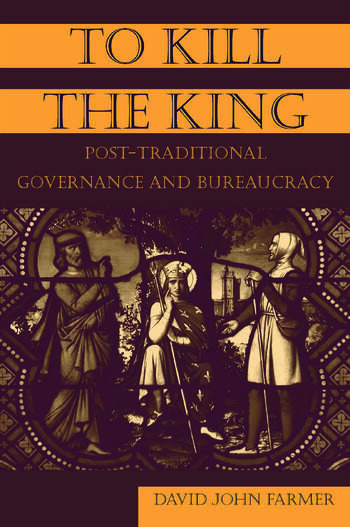 To Kill the King Post-Traditional Governance and Bureaucracy book cover