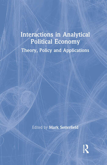 Interactions in Analytical Political Economy: Theory, Policy, and Applications Theory, Policy, and Applications book cover