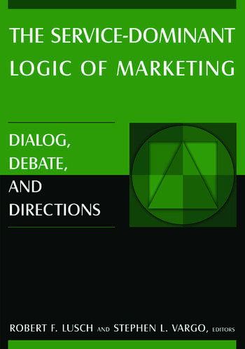 The Service-Dominant Logic of Marketing Dialog, Debate, and Directions book cover