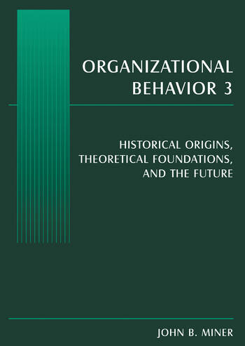 Organizational Behavior 3 Historical Origins, Theoretical Foundations, and the Future book cover