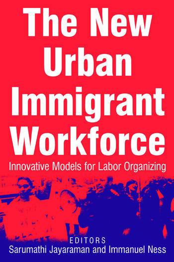 The New Urban Immigrant Workforce: Innovative Models for Labor Organizing Innovative Models for Labor Organizing book cover