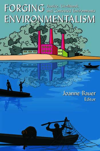 Forging Environmentalism: Justice, Livelihood, and Contested Environments Justice, Livelihood, and Contested Environments book cover