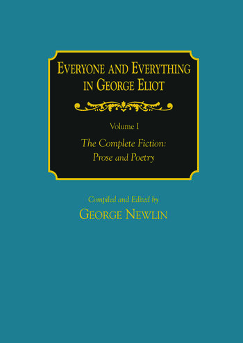 Everyone and Everything in George Eliot: v. 1: The Complete Fiction: Prose and Poetry: v. 2: Complete Nonfiction, the Taxonomy, and the Topicon book cover