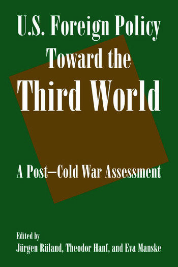 U.S. Foreign Policy Toward the Third World: A Post-cold War Assessment A Post-cold War Assessment book cover