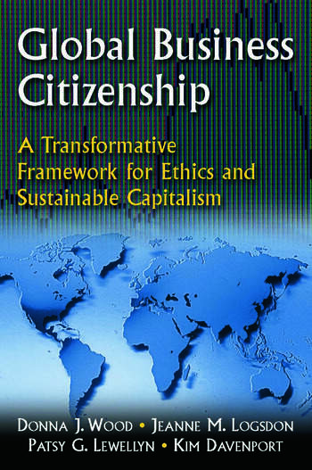 Global Business Citizenship: A Transformative Framework for Ethics and Sustainable Capitalism A Transformative Framework for Ethics and Sustainable Capitalism book cover