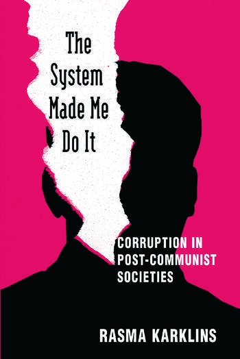 The System Made Me Do it: Corruption in Post-communist Societies Corruption in Post-communist Societies book cover