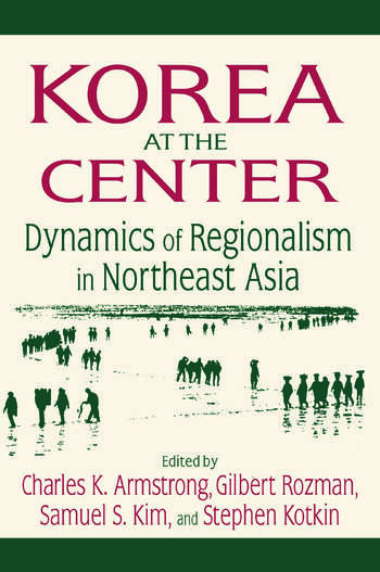Korea at the Center: Dynamics of Regionalism in Northeast Asia Dynamics of Regionalism in Northeast Asia book cover