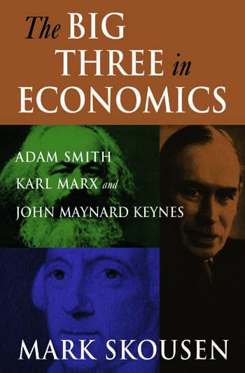 The Big Three in Economics: Adam Smith, Karl Marx, and John Maynard Keynes Adam Smith, Karl Marx, and John Maynard Keynes book cover