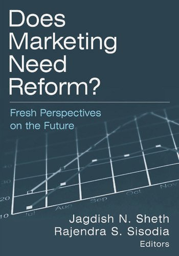Does Marketing Need Reform?: Fresh Perspectives on the Future Fresh Perspectives on the Future book cover