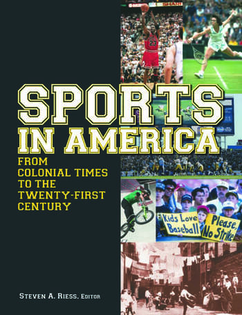 Sports in America from Colonial Times to the Twenty-First Century: An Encyclopedia An Encyclopedia book cover