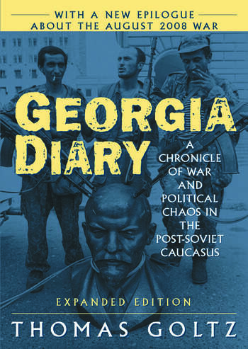 Georgia Diary: A Chronicle of War and Political Chaos in the Post-Soviet Caucasus A Chronicle of War and Political Chaos in the Post-Soviet Caucasus book cover