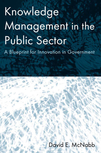Knowledge Management in the Public Sector A Blueprint for Innovation in Government book cover