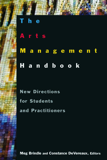 The Arts Management Handbook: New Directions for Students and Practitioners New Directions for Students and Practitioners book cover