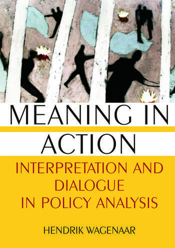 Meaning in Action: Interpretation and Dialogue in Policy Analysis Interpretation and Dialogue in Policy Analysis book cover