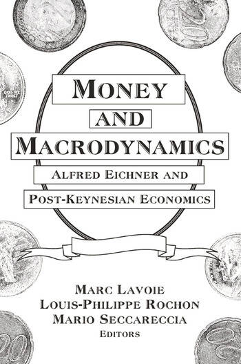Money and Macrodynamics: Alfred Eichner and Post-Keynesian Economics Alfred Eichner and Post-Keynesian Economics book cover