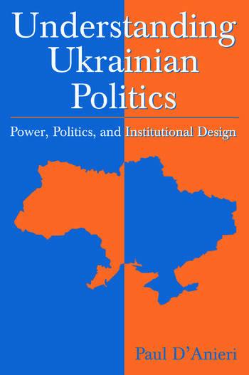 Understanding Ukrainian Politics: Power, Politics, and Institutional Design Power, Politics, and Institutional Design book cover