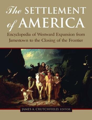 The Settlement of America An Encyclopedia of Westward Expansion from Jamestown to the Closing of the Frontier book cover