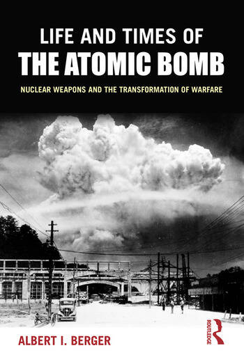 Life and Times of the Atomic Bomb Nuclear Weapons and the Transformation of Warfare book cover