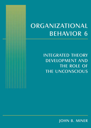Organizational Behavior 6 Integrated Theory Development and the Role of the Unconscious book cover